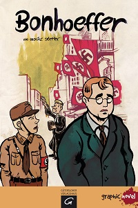 Wut, Verzweiflung, Gottvertrauen: Bonhoeffer – Graphic Novel von Moritz Stetter