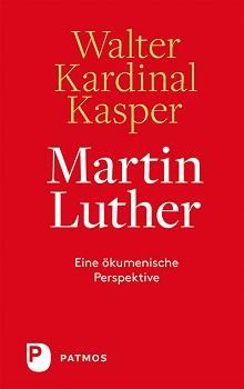 """Ökumene der Barmherzigkeit – """"Martin Luther"""" von Walter Kardinal Kasper"""