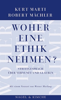 Woher eine Ethik nehmen? Von Kurt Marti und Robert Mächler