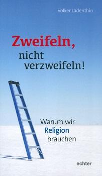 """""""Zweifeln, nicht verzweifeln!"""" von Volker Ladenthin"""