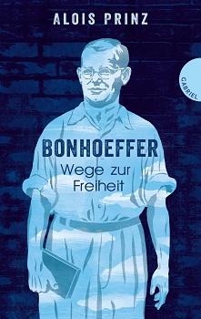 """""""Bonhoeffer – Wege zur Freiheit"""" von Alois Prinz"""