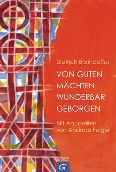 """Dietrich Bonhoeffer """"Von guten Mächten wunderbar geborgen – mit Aquarellen von Andreas Felger"""""""