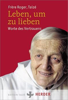 """Frère Roger, Taizé – """"Leben, um zu lieben"""": Ökumene, Zweifel und Liebe"""
