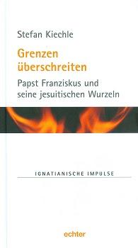 Stefan Kiechle: Papst Franziskus und seine jesuitischen Wurzeln
