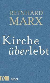"""Reinhard Marx """"Kirche überlebt"""": Wandel und Freiheit"""