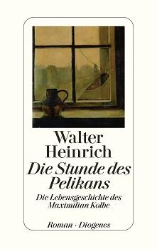 """""""Die Stunde des Pelikans. Die Lebensgeschichte des Maximilian Kolbe"""" von Walter Heinrich"""