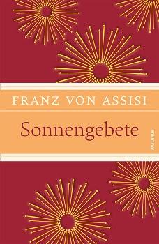 """""""Sonnengebete"""" von Franz von Assisi – Herausforderung und Ansporn"""