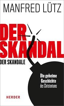 """""""Der Skandal der Skandale: Die geheime Geschichte     des Christentums"""" von Manfred Lütz"""